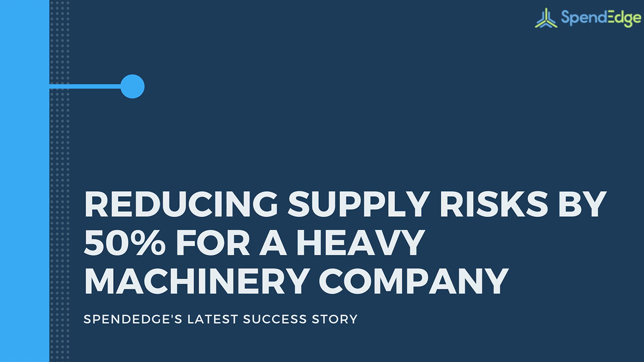 Reducing Supply Risks by 50% for a Heavy Machinery Company.