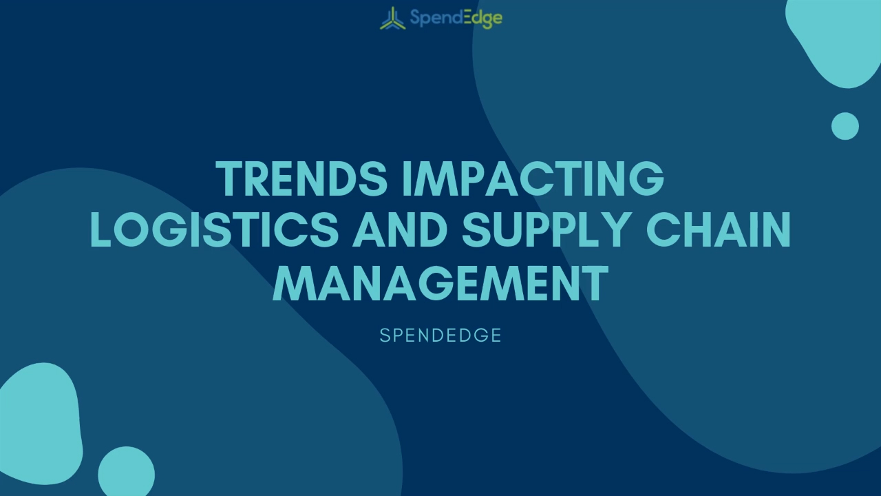 Trends Impacting Logistics and Supply Chain Management.