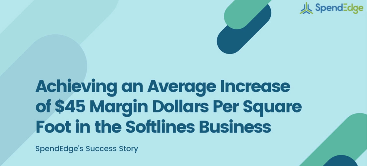 Achieving an Average Increase of $45 Margin Dollars Per Square Foot in the Softlines Business.