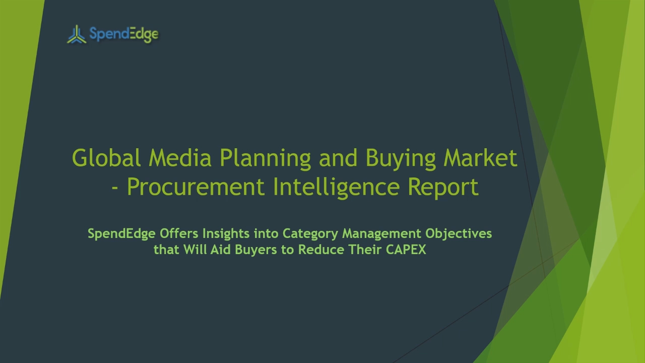 SpendEdge, a global procurement market intelligence firm, has announced the release of its Global Media Planning and Buying Market - Procurement Intelligence Report.