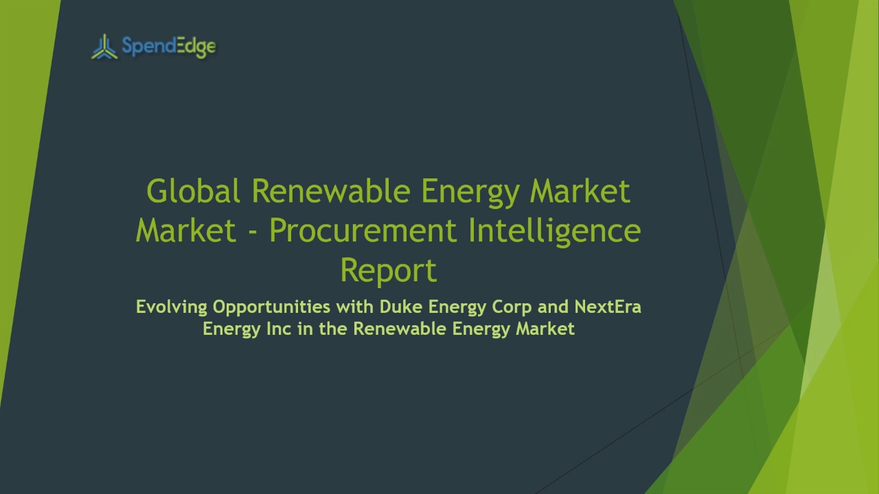 SpendEdge, a global procurement market intelligence firm, has announced the release of its Global Renewable Energy Market - Procurement Intelligence Report.