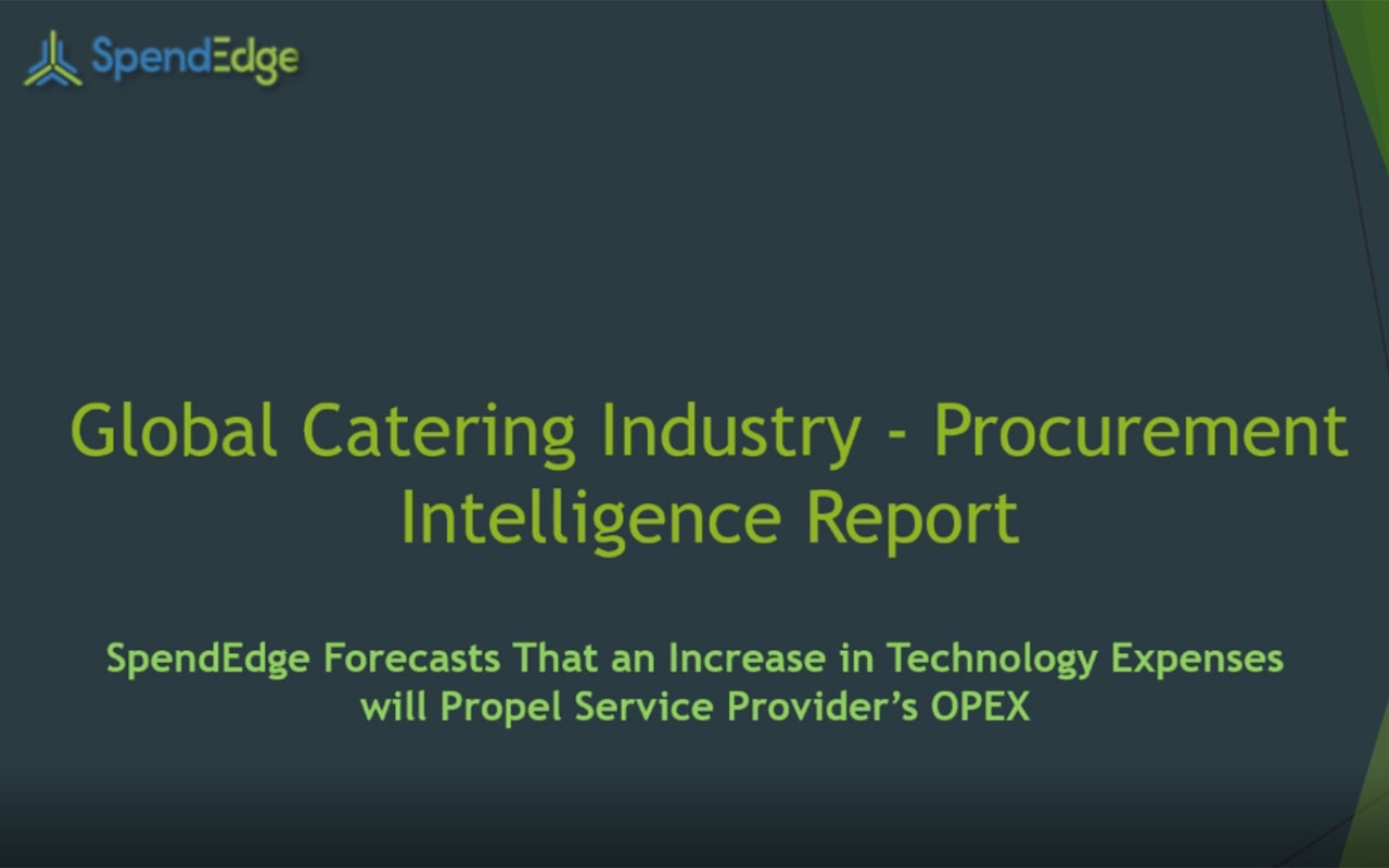 SpendEdge, a global procurement market intelligence firm, has announced the release of its Global Catering Industry - Procurement Intelligence Report