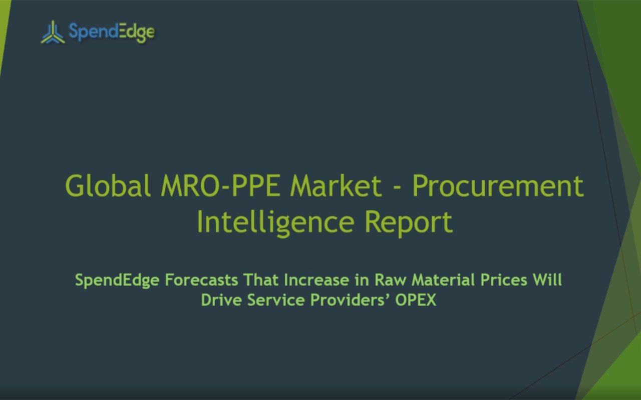 SpendEdge, a global procurement market intelligence firm, has announced the release of its Global MRO-PPE Market - Procurement Intelligence Report