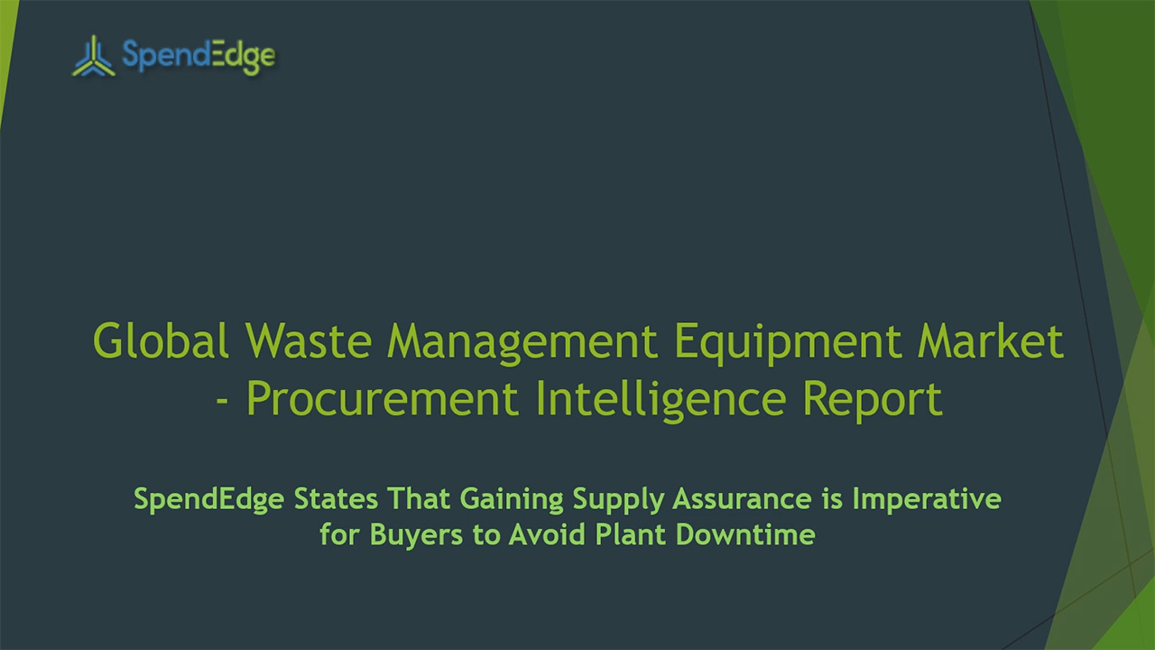 SpendEdge, a global procurement market intelligence firm, has announced the release of its Global Waste Management Equipment Market - Procurement Intelligence Report.