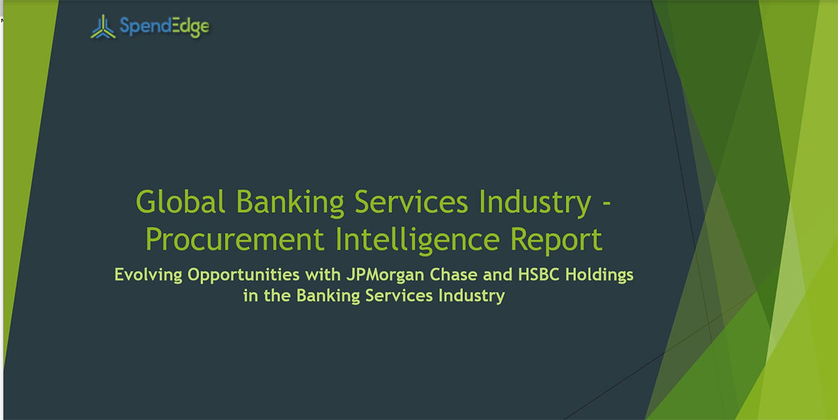 SpendEdge, a global procurement market intelligence firm, has announced the release of its Global Banking Services Industry - Procurement Intelligence Report.