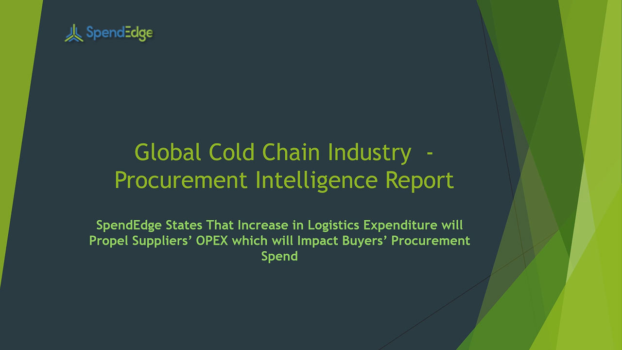 SpendEdge, a global procurement market intelligence firm, has announced the release of its Global Cold Chain Industry - Procurement Intelligence Report.