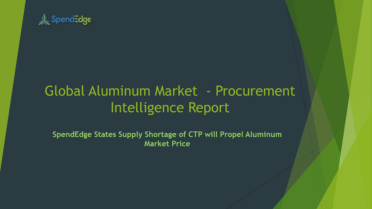 SpendEdge, a global procurement market intelligence firm, has announced the release of its Global Aluminum Market - Procurement Intelligence Report.