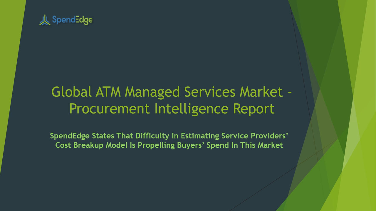 SpendEdge, a global procurement market intelligence firm, has announced the release of its Global ATM Managed Services Market - Procurement Intelligence Report.