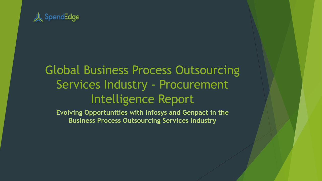 SpendEdge, a global procurement market intelligence firm, has announced the release of its Global Business Process Outsourcing Services Industry - Procurement Intelligence Report.