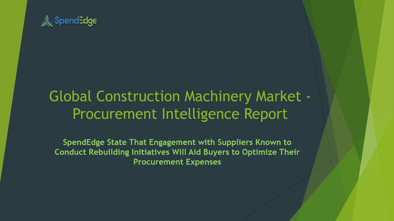 SpendEdge, a global procurement market intelligence firm, has announced the release of its Global Construction Machinery Market - Procurement Intelligence Report.