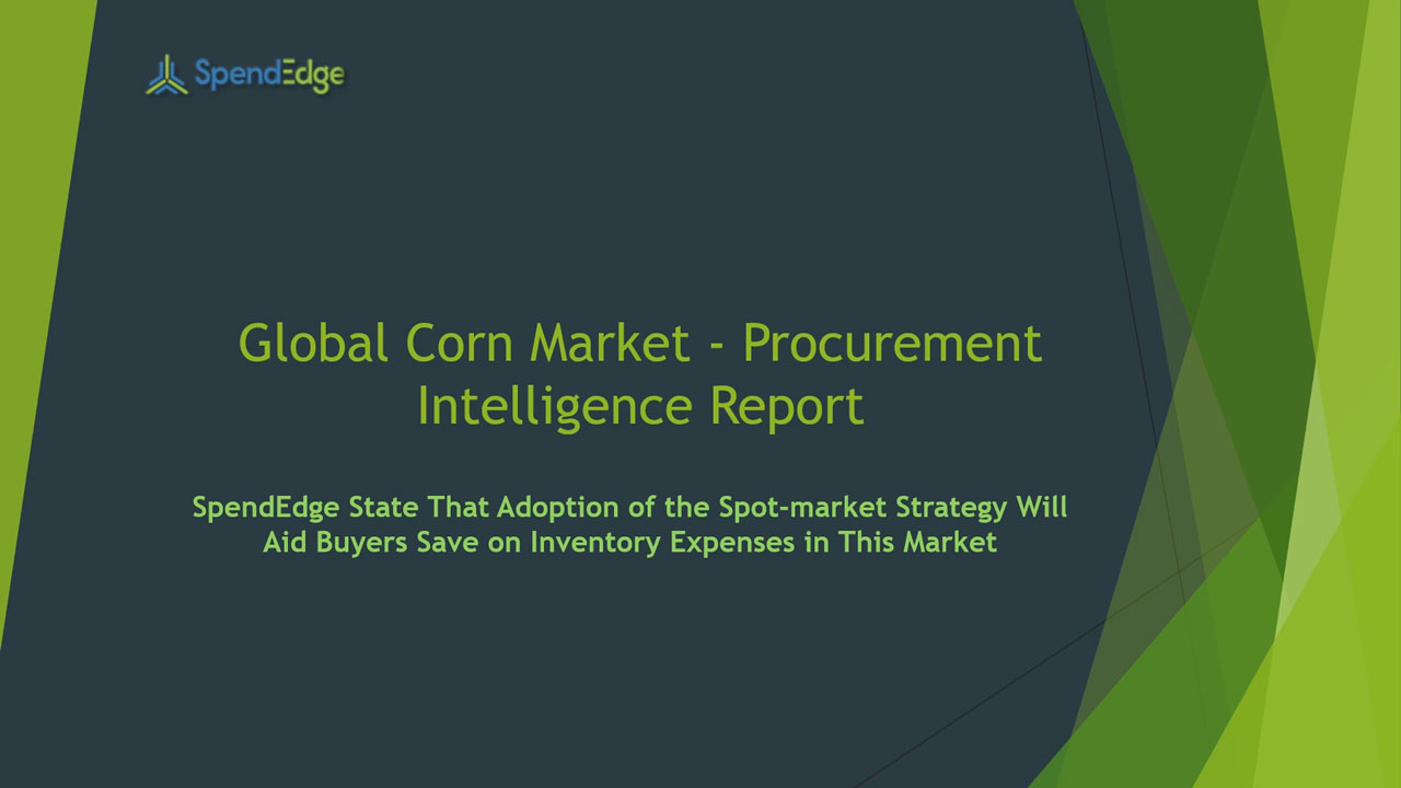 SpendEdge, a global procurement market intelligence firm, has announced the release of its Global Corn Market - Procurement Intelligence Report.