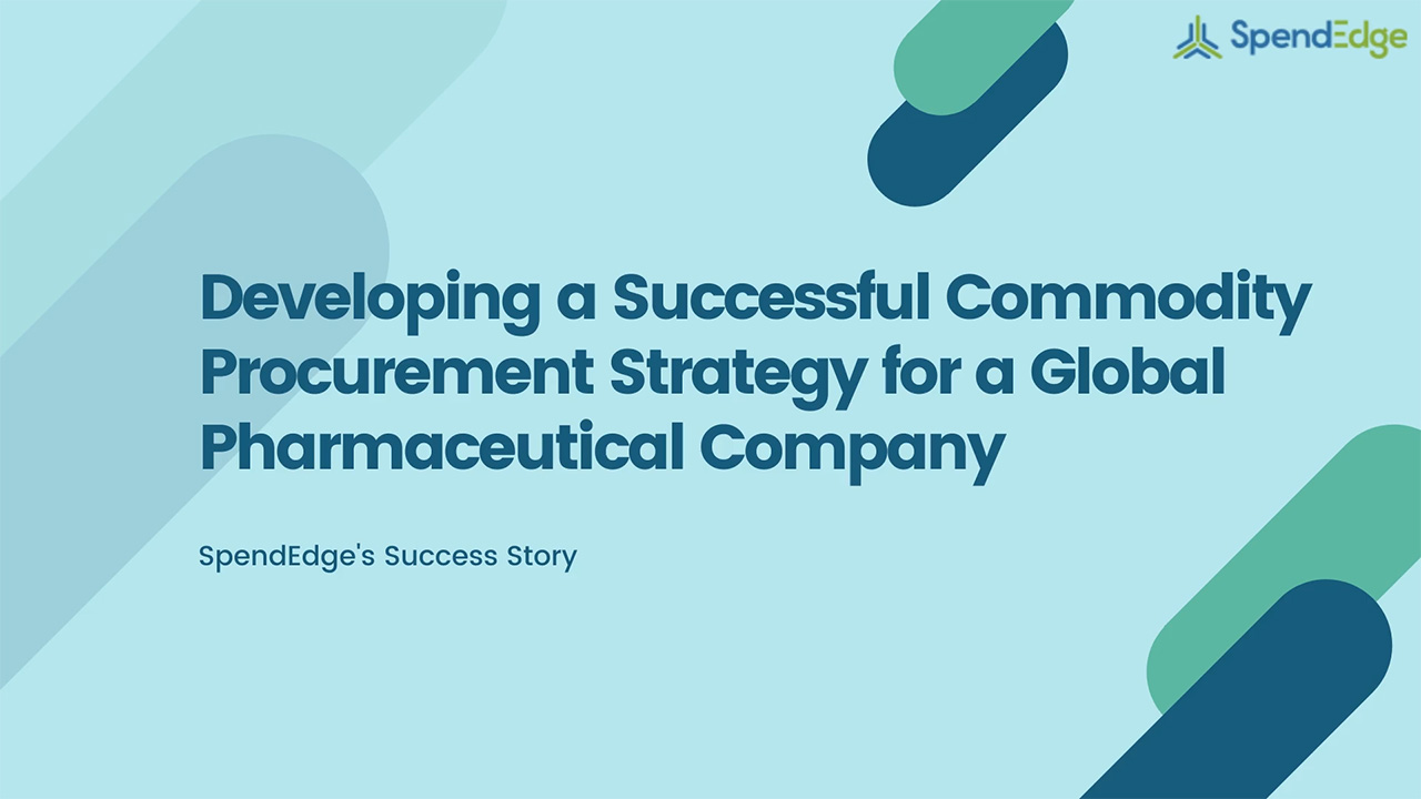 Developing a Successful Commodity Procurement Strategy for a Global Pharmaceutical Compan.