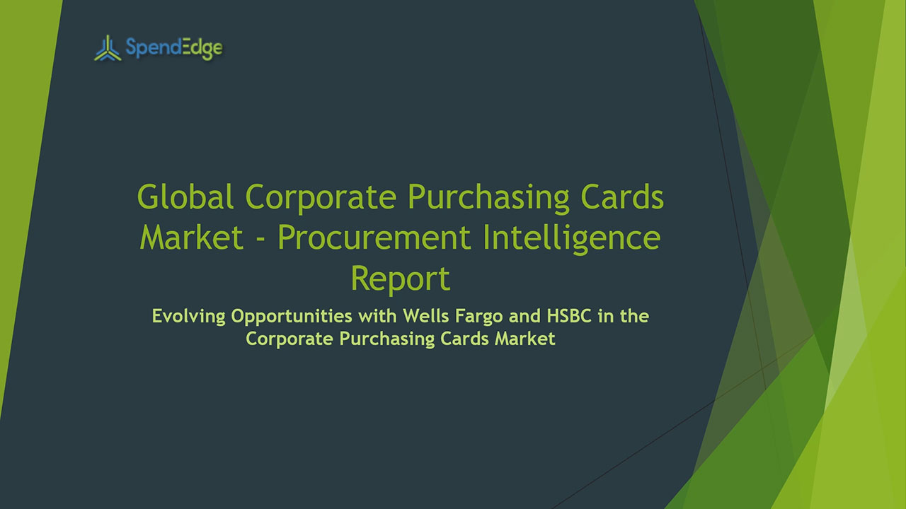 SpendEdge, a global procurement market intelligence firm, has announced the release of its Global Corporate Purchasing Cards Market - Procurement Intelligence Report.