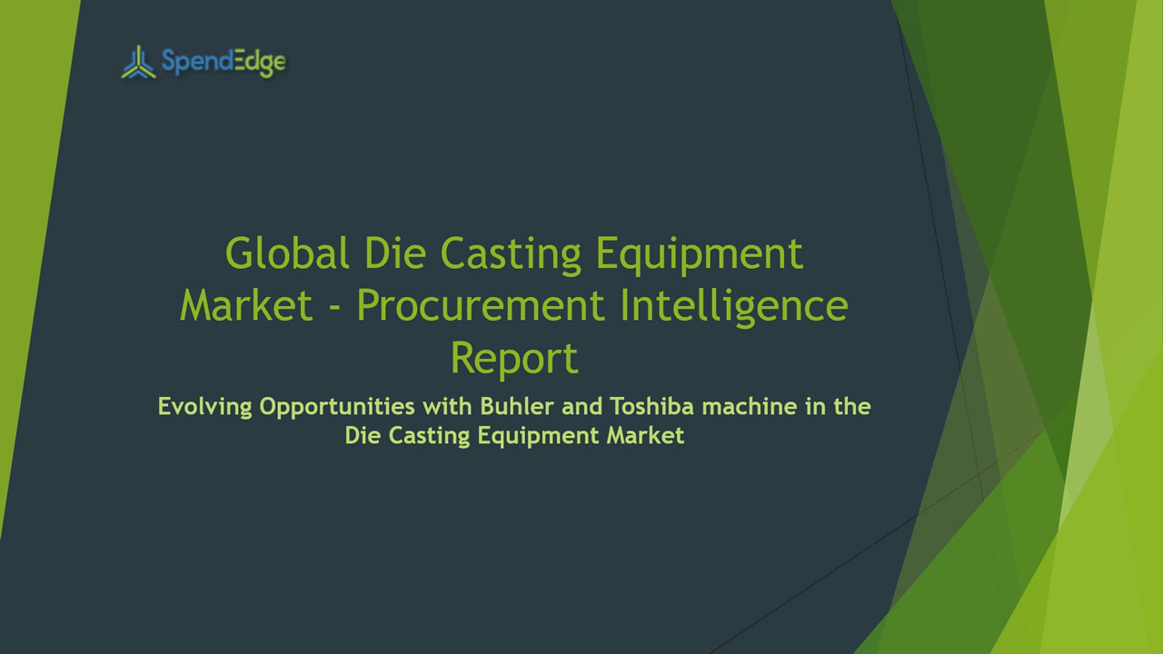 SpendEdge, a global procurement market intelligence firm, has announced the release of its Global Die Casting Equipment Market - Procurement Intelligence Report.