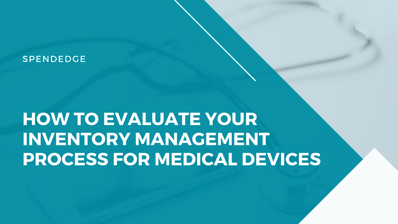 How to Evaluate Your Inventory Management Process for Medical Devices?