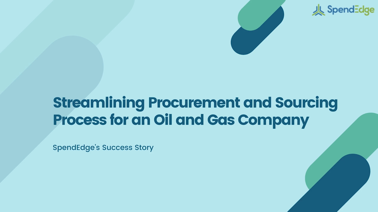 Streamlining Procurement and Sourcing Process for an Oil and Gas Company.