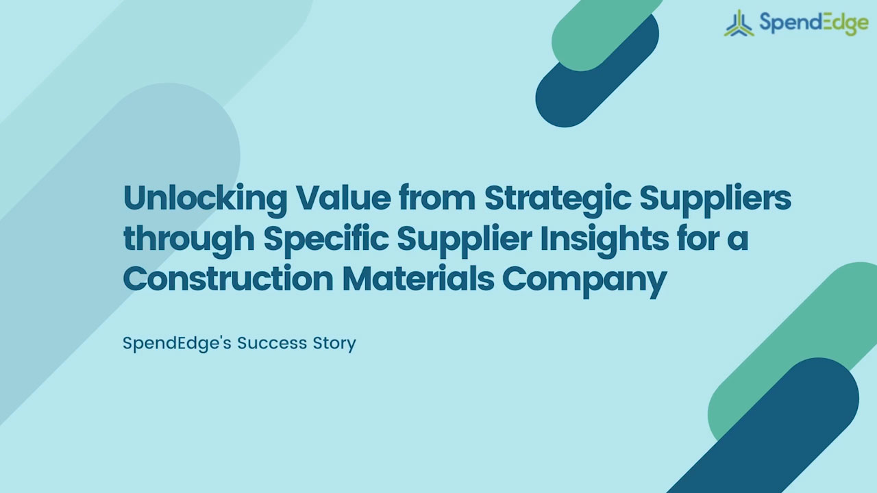 Unlocking Value from Strategic Suppliers through Specific Supplier Insights for a Construction Materials Company.
