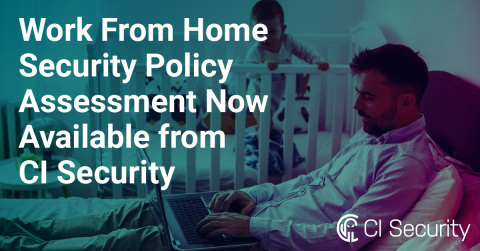 CI Security, a Managed Detection and Response (MDR) services provider specializing in defending the networks of organizations and critical infrastructure, announced today the addition of a Work From Home Security Policy Assessment to the company's managed services offering. (Graphic: Business Wire)