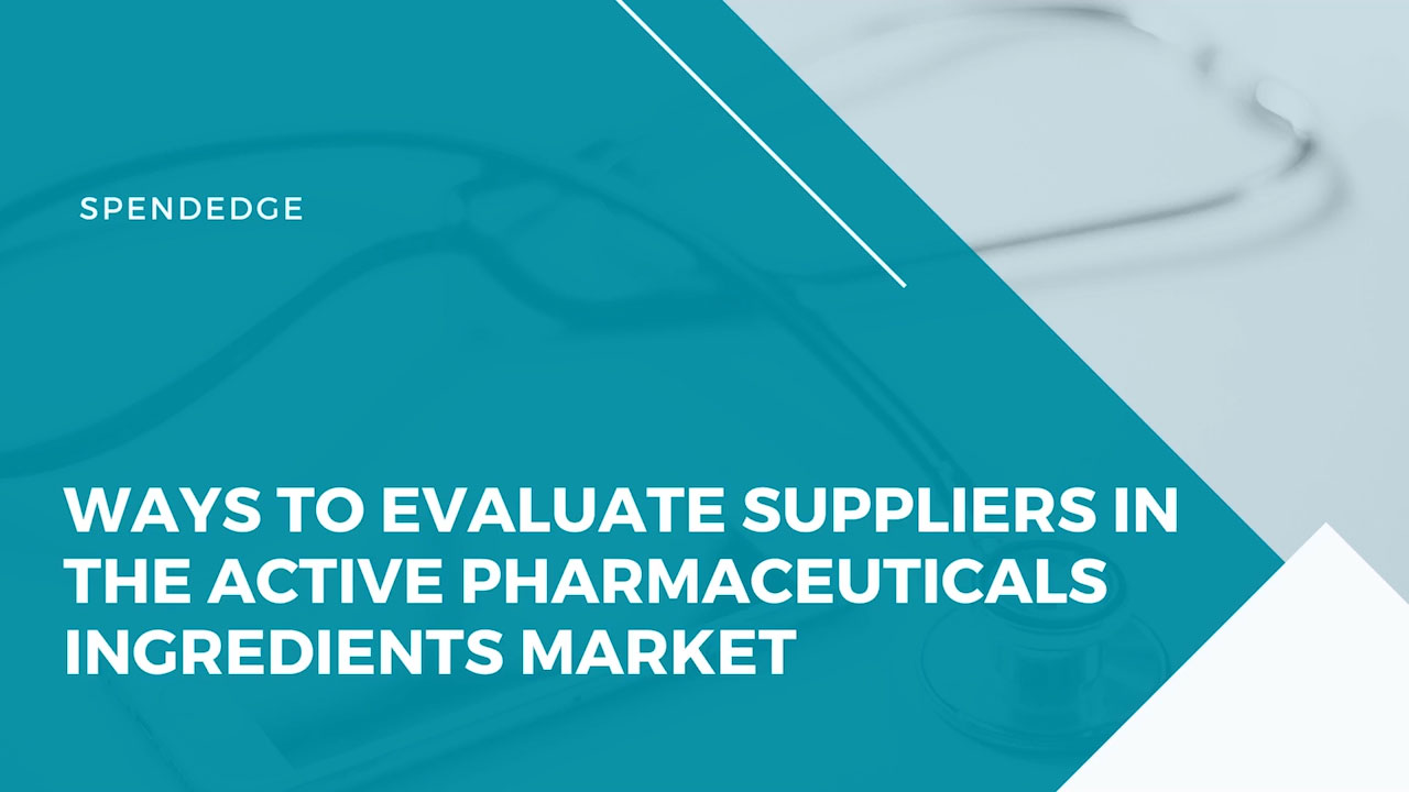 Ways to Evaluate Suppliers in the Active Pharmaceuticals Ingredients Market