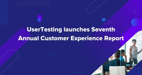 UserTesting Seventh Annual Customer Experience Report (Graphic: Business Wire)