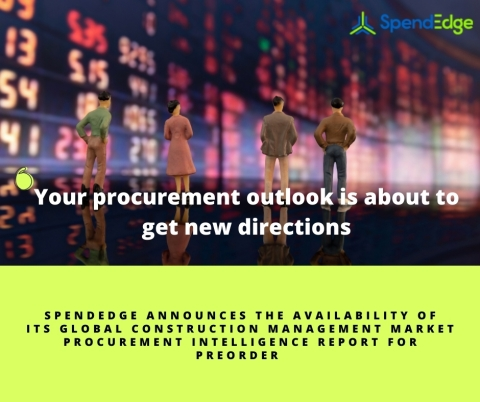 SpendEdge's Global Construction Management Market Procurement Intelligence Report available for preorder (Graphic: Business Wire)