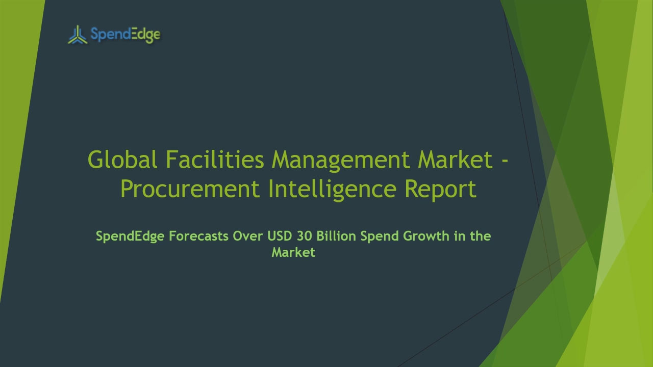 SpendEdge has announced the release of its Global Facilities Management Market - Procurement Intelligence Report