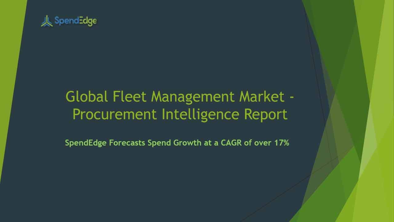 SpendEdge has announced the release of its Global Fleet Management Market Procurement Intelligence Report