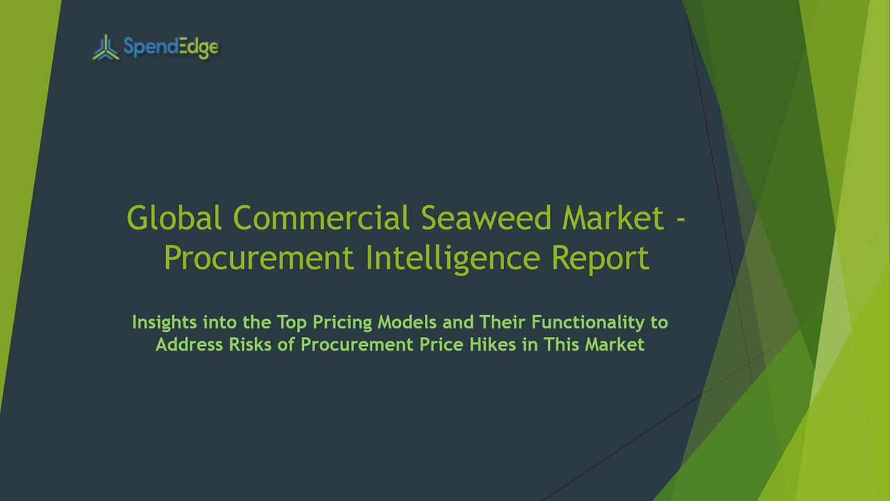 SpendEdge has announced the release of its Global Commercial Seaweed Market Procurement Intelligence Report