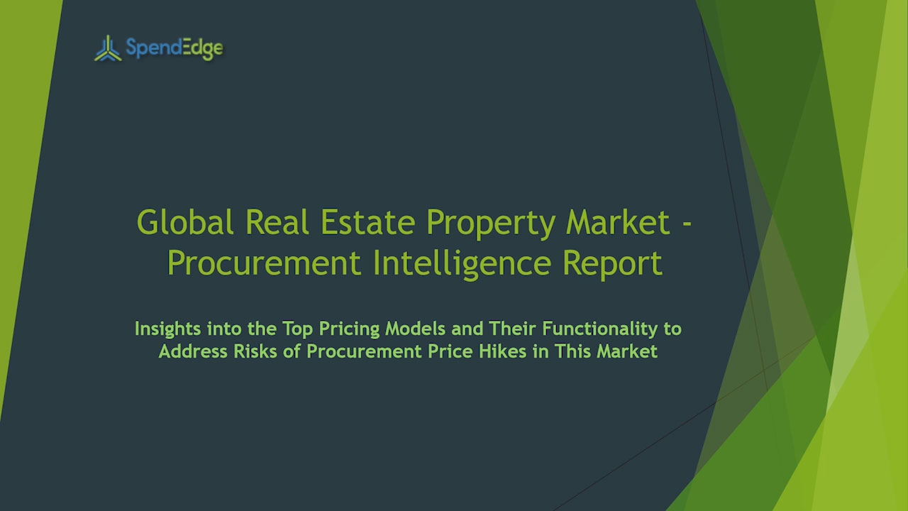 SpendEdge has announced the release of its Global Real Estate Property Purchasing Market Procurement Intelligence Report