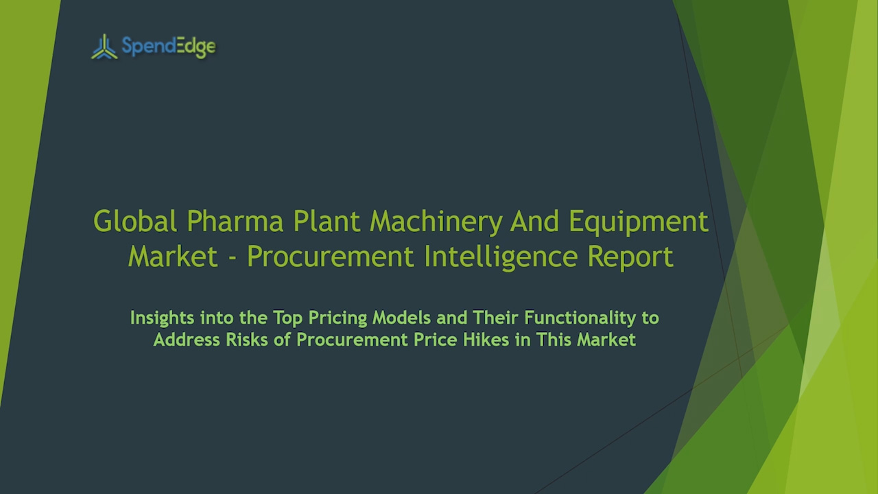 SpendEdge has announced the release of its Global Pharma Plant Machinery and Equipment Market Procurement Intelligence Report