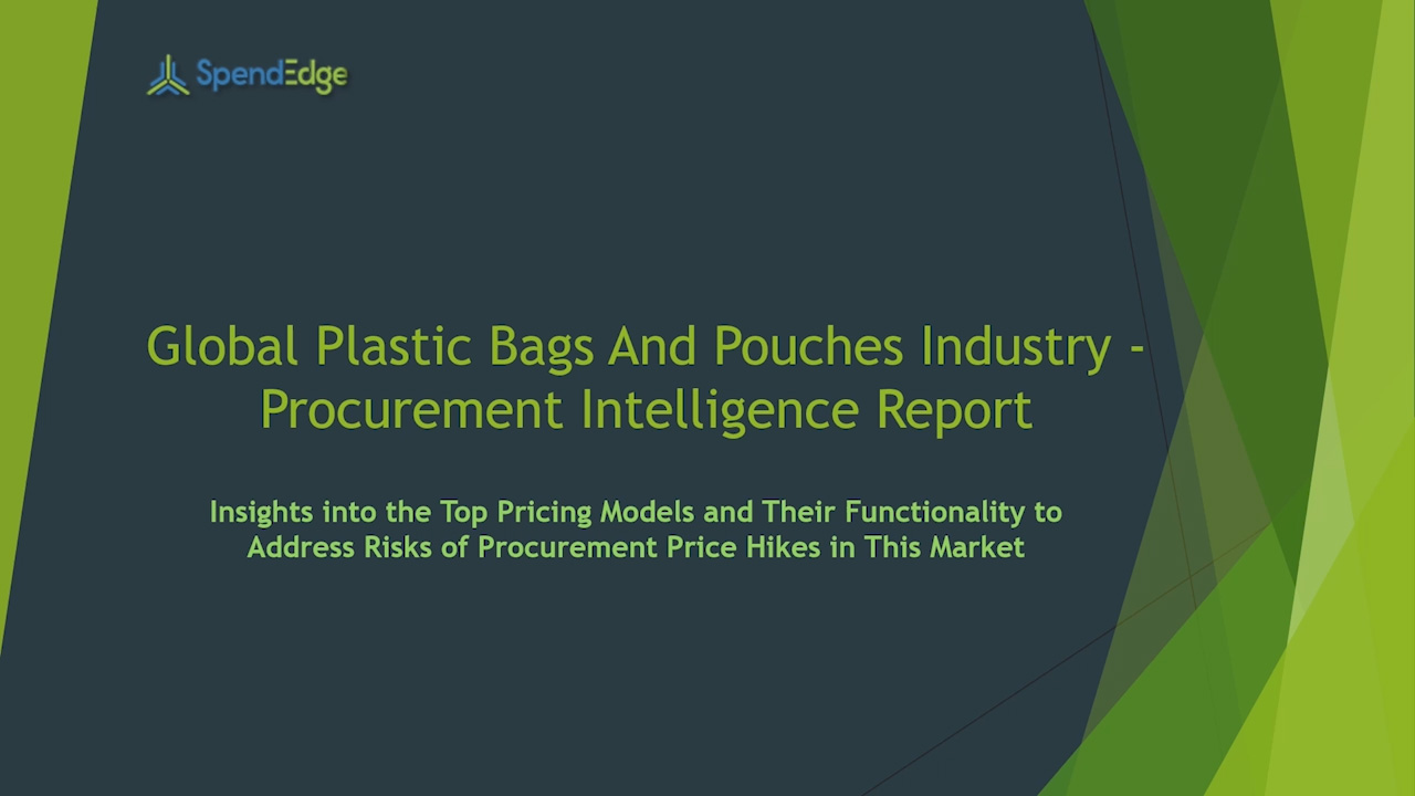 SpendEdge has announced the release of its Global Plastic Bags and Pouches Industry Market Procurement Intelligence Report