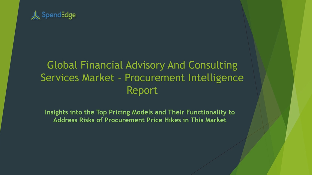 SpendEdge has announced the release of its Global Financial Advisory and Consulting Services Market Procurement Intelligence Report