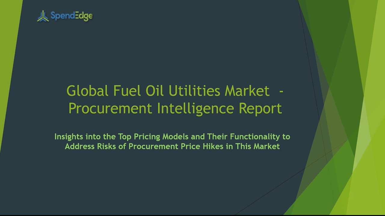 SpendEdge has announced the release of its Global Fuel Oil Utilities Market Procurement Intelligence Report