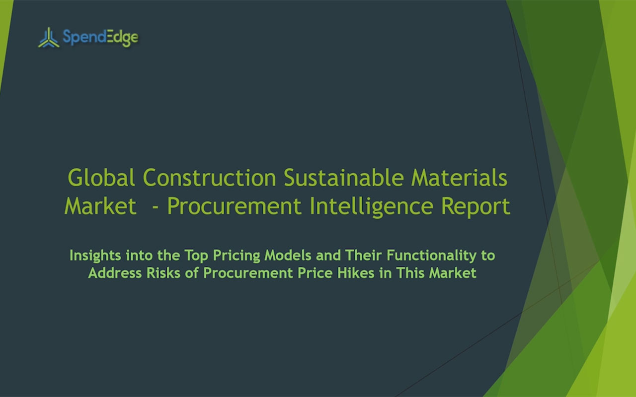 SpendEdge has announced the release of its Global Construction Sustainable Materials Market Procurement Intelligence Report