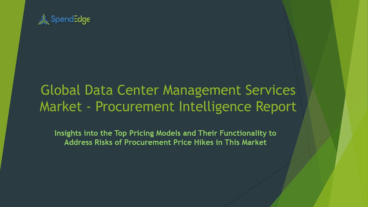 SpendEdge has announced the release of its Global Data Center Management Services Market Procurement Intelligence Report