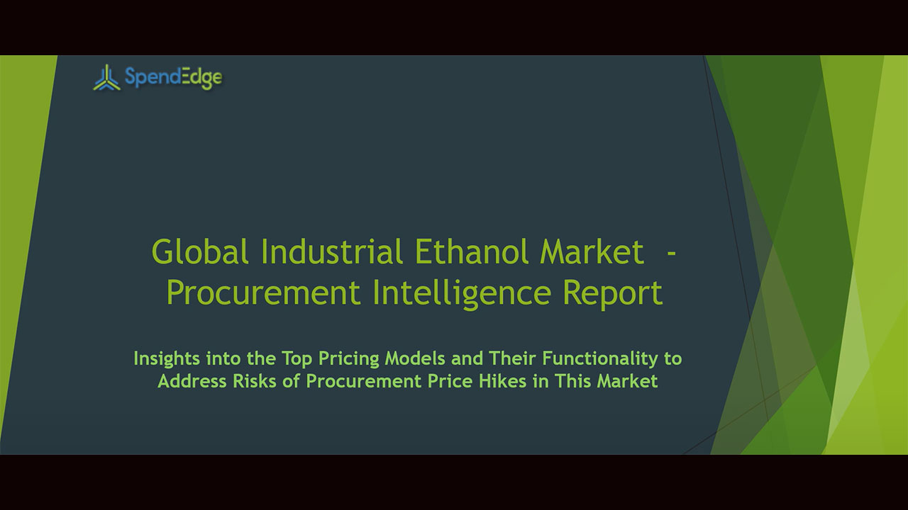 SpendEdge has announced the release of its Global Industrial Ethanol Market Procurement Intelligence Report
