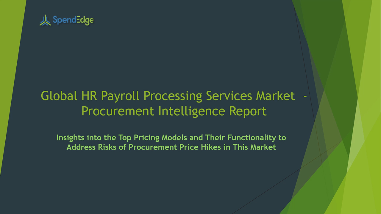 SpendEdge has announced the release of its Global HR Payroll Processing Services Market Procurement Intelligence Report