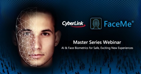 CyberLink Launches Expert-Led Webinar Master Series, FaceMe: AI & Face Biometrics for Safe, Exciting New Experiences (Graphic: Business Wire)