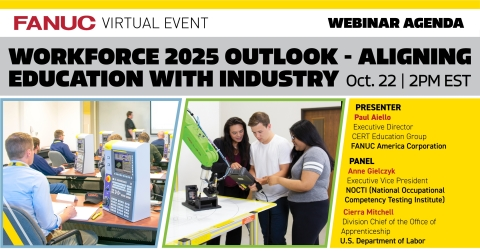 "Join FANUC along with the US DOL and NOCTI for a panel discussion on ""Workforce 2025 Outlook – Aligning Education with Industry."" The discussion will include what progressive companies are doing today to control and narrow the skills gap leading into 2025. This session is scheduled for Thursday, Oct. 22 at 2:00 p.m. EDT, and is part of FANUC's New Virtual Event, ""Take Control"". (Graphic: Business Wire)"