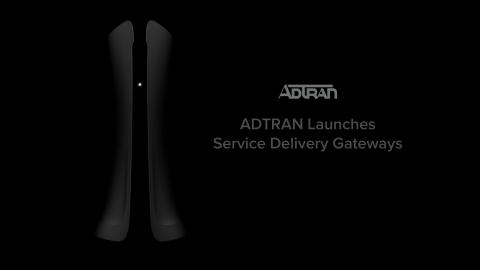 ADTRAN Launches Service Delivery Gateways