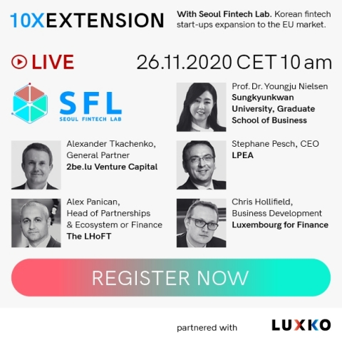 Seoul Fintech Lab will hold an online meet-up 10X Extension in Luxembourg on November 26 for networking and investor relations sessions between Korean fintech startups wishing to set up business in Europe and European investors and financiers. The event will be started with the welcome speech by Stéphane Pesch, CEO of the Luxembourg Private Equity & Venture Capital Association, followed by the introduction to the ecosystem of Seoul Fintech Lab and the Luxembourg fintech, as well as the panel discussion on the collaboration between conventional financial institutions and fintech businesses. Afterward, Seoul Fintech Lab startups such as BC Labs, Spiceware, XQuant, Quotabook, and Finhaven will pitch for their business, with a Q&A session with Luxembourg participants at the end. (Graphic: Business Wire)