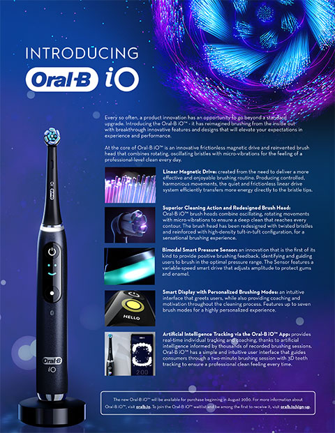 Oral-B iO reimagines brushing from the inside out with breakthrough innovative features and designs that will elevate your expectations in experience and performance. Its frictionless magnetic drive and reinvented brush head combines oscillating, rotating bristles with micro-vibrations for a professional clean feel every day.