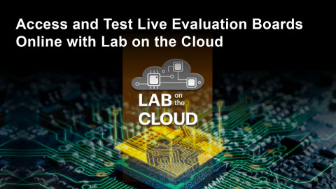 Access and test live evaluation boards online with Lab on the Cloud (Graphic: Business Wire)