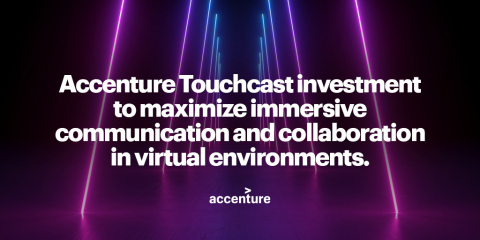 Accenture Touchcast investment to maximize immersive communication and collaboration in virtual environments