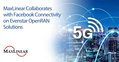 MaxLinear Collaborates with Facebook Connectivity on Evenstar OpenRAN Solutions (Graphic: Business Wire)