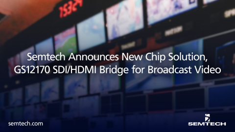 Semtech GS12170 SDI/HDMI Bridge Chip Announced (Photo: Business Wire)