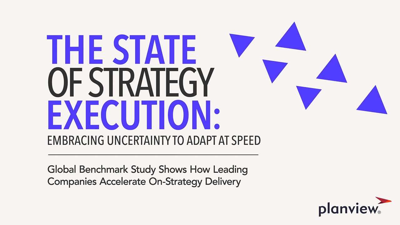 Planview released its new report 'The State of Strategy Execution:  Embracing Uncertainty to Adapt at Speed'.