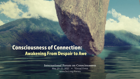 """Consciousness of Connection – Awakening from Despair to Awe"" is the theme of the 2021 International Forum on Consciousness to be held virtually May 20-21. Researchers, clinicians and other thought leaders in psychiatry, business, and neurobiology will explore methods to cultivate connection and support mutual flourishing. Experienced professionals, along with interested general public, are invited to attend the virtual event. (Graphic: Business Wire)"