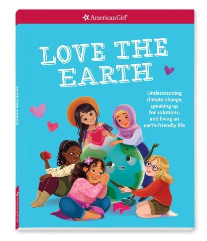 American Girl's advice book, Love the Earth, teaches young readers the basics of climate change and how to live an Earth-friendly life. (Photo: Business Wire)