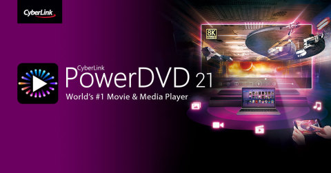 CyberLink Launches PowerDVD 21, Redefining the Best-in-Class Media and Home Theater Experience Across Devices (Photo: Business Wire)